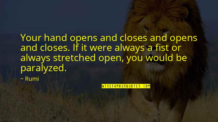 Closes Quotes By Rumi: Your hand opens and closes and opens and