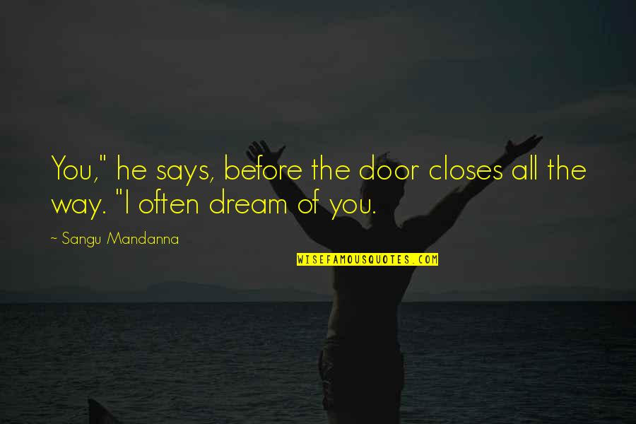 "Closes Quotes By Sangu Mandanna: You,"" he says, before the door closes all"