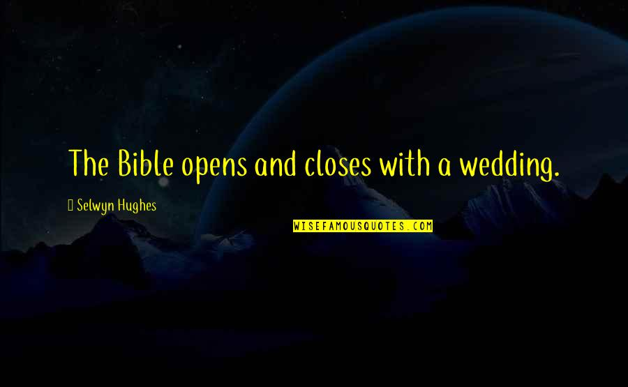 Closes Quotes By Selwyn Hughes: The Bible opens and closes with a wedding.