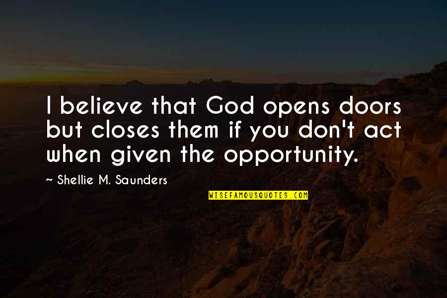 Closes Quotes By Shellie M. Saunders: I believe that God opens doors but closes