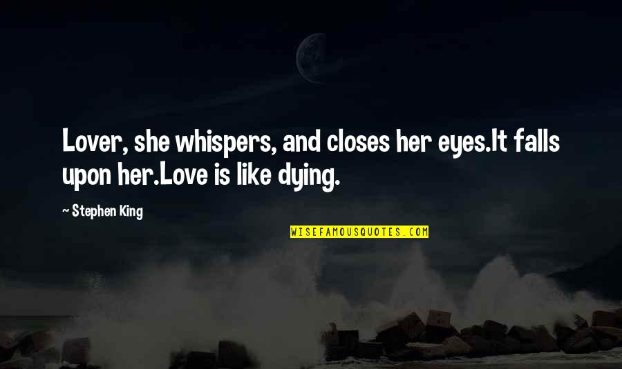 Closes Quotes By Stephen King: Lover, she whispers, and closes her eyes.It falls