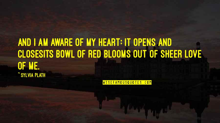Closes Quotes By Sylvia Plath: And I am aware of my heart: it