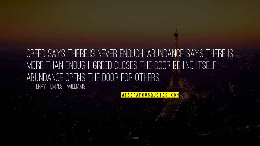 Closes Quotes By Terry Tempest Williams: Greed says there is never enough. Abundance says