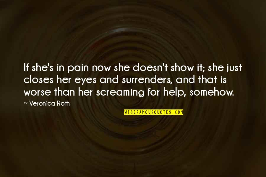 Closes Quotes By Veronica Roth: If she's in pain now she doesn't show
