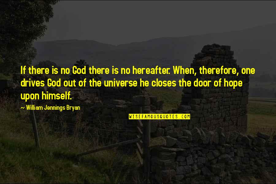 Closes Quotes By William Jennings Bryan: If there is no God there is no