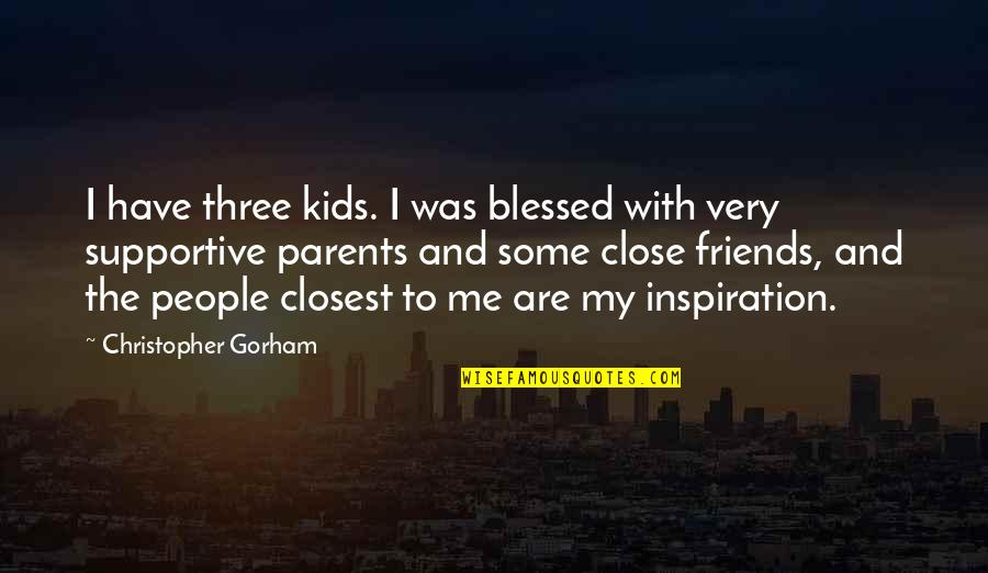 Closest Friends Quotes By Christopher Gorham: I have three kids. I was blessed with
