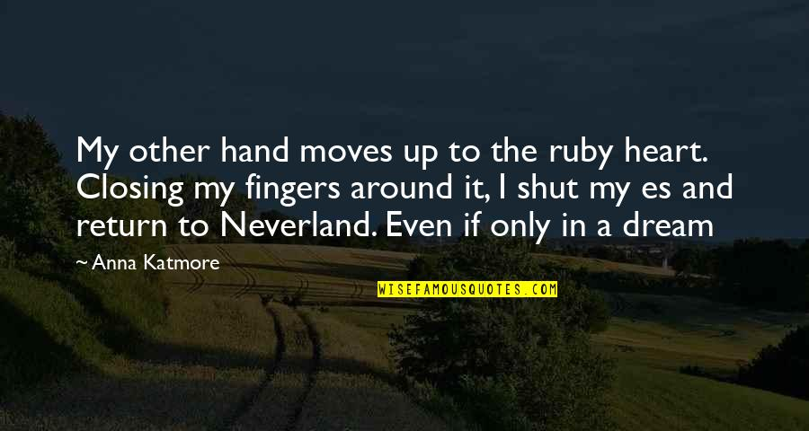 Closing Your Heart Quotes By Anna Katmore: My other hand moves up to the ruby