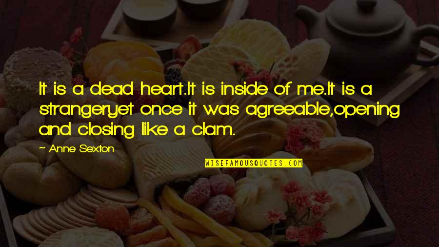 Closing Your Heart Quotes By Anne Sexton: It is a dead heart.It is inside of