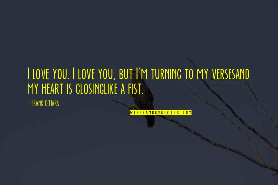 Closing Your Heart Quotes By Frank O'Hara: I love you. I love you, but I'm