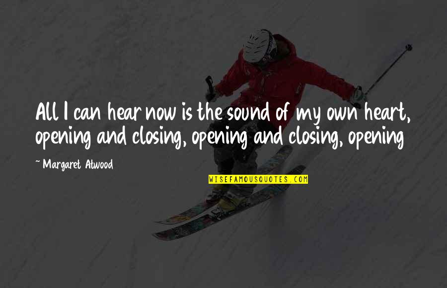 Closing Your Heart Quotes By Margaret Atwood: All I can hear now is the sound