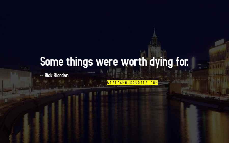 Closing Your Heart Quotes By Rick Riordan: Some things were worth dying for.