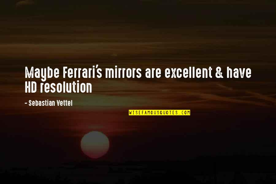 Closing Your Heart Quotes By Sebastian Vettel: Maybe Ferrari's mirrors are excellent & have HD