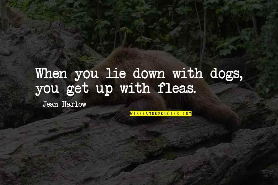 Closure Pinterest Quotes By Jean Harlow: When you lie down with dogs, you get