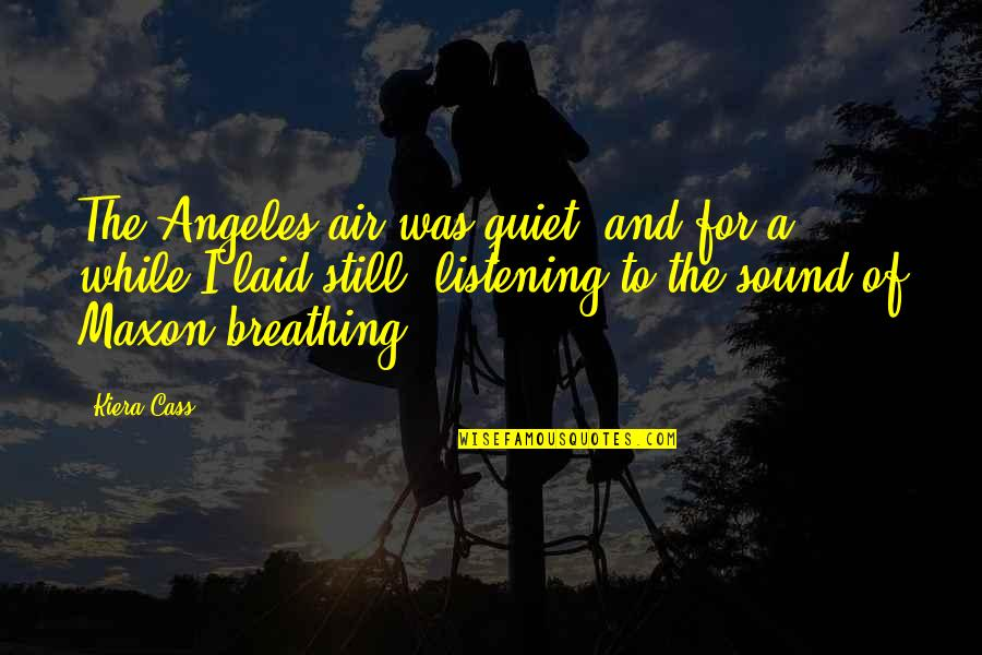 Closure Pinterest Quotes By Kiera Cass: The Angeles air was quiet, and for a
