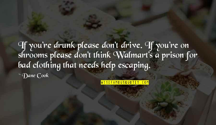 Clothing Drive Quotes By Dane Cook: If you're drunk please don't drive. If you're