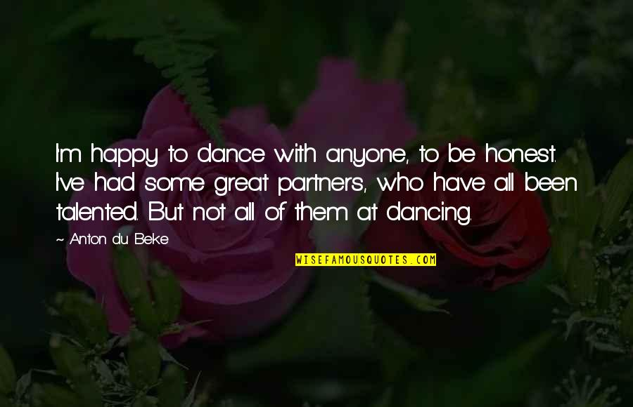 Clothing Line Quotes By Anton Du Beke: I'm happy to dance with anyone, to be