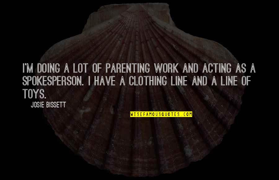 Clothing Line Quotes By Josie Bissett: I'm doing a lot of parenting work and