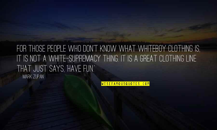 Clothing Line Quotes By Mark Zupan: For those people who don't know what Whiteboy