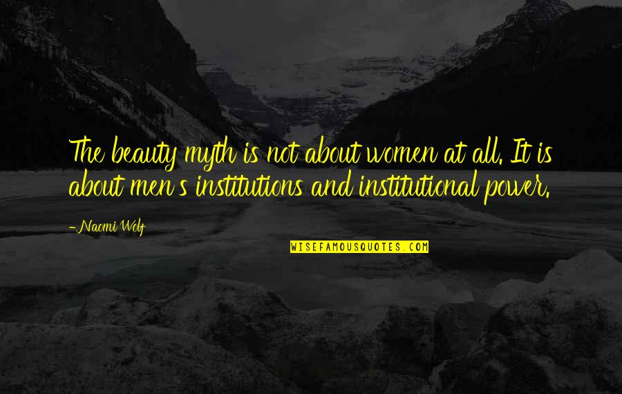 Clothing Line Quotes By Naomi Wolf: The beauty myth is not about women at