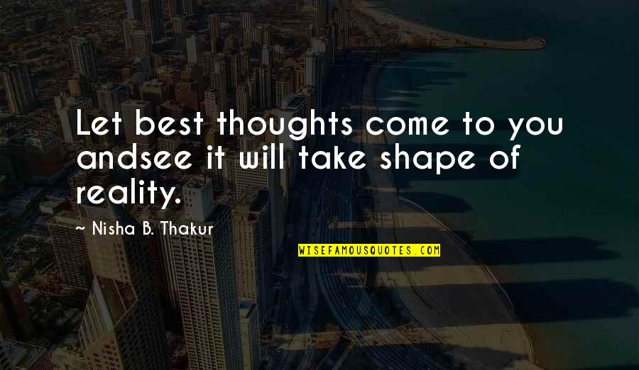 Clothing Line Quotes By Nisha B. Thakur: Let best thoughts come to you andsee it