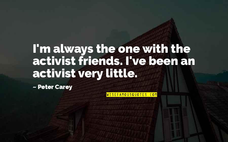 Clothing Line Quotes By Peter Carey: I'm always the one with the activist friends.
