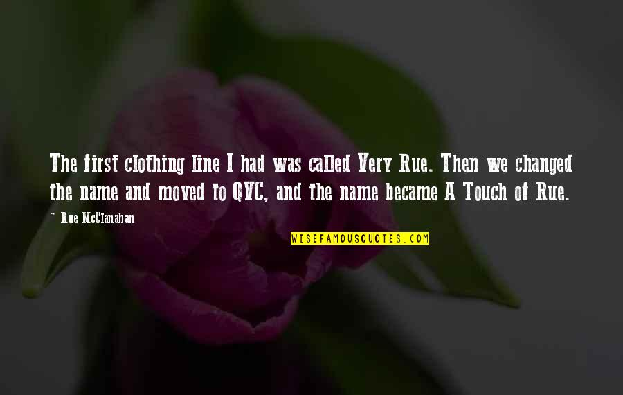 Clothing Line Quotes By Rue McClanahan: The first clothing line I had was called