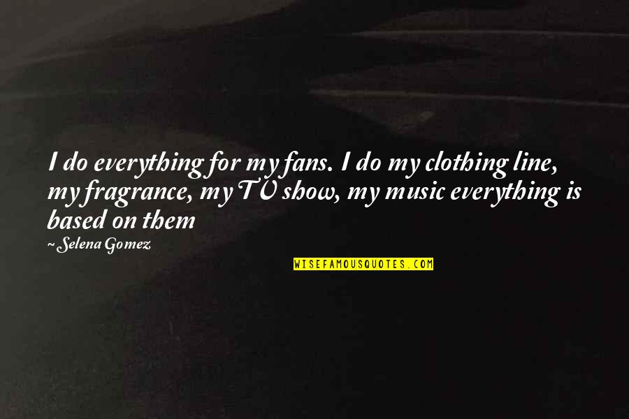 Clothing Line Quotes By Selena Gomez: I do everything for my fans. I do