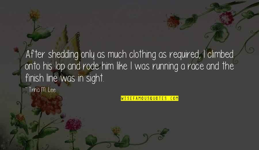 Clothing Line Quotes By Trina M. Lee: After shedding only as much clothing as required,