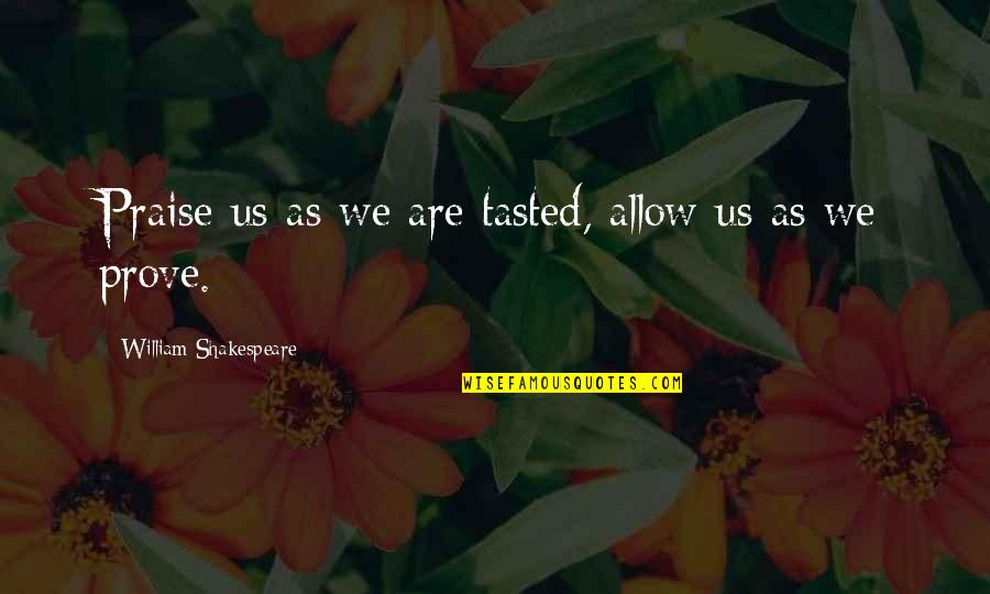 Clothing Line Quotes By William Shakespeare: Praise us as we are tasted, allow us