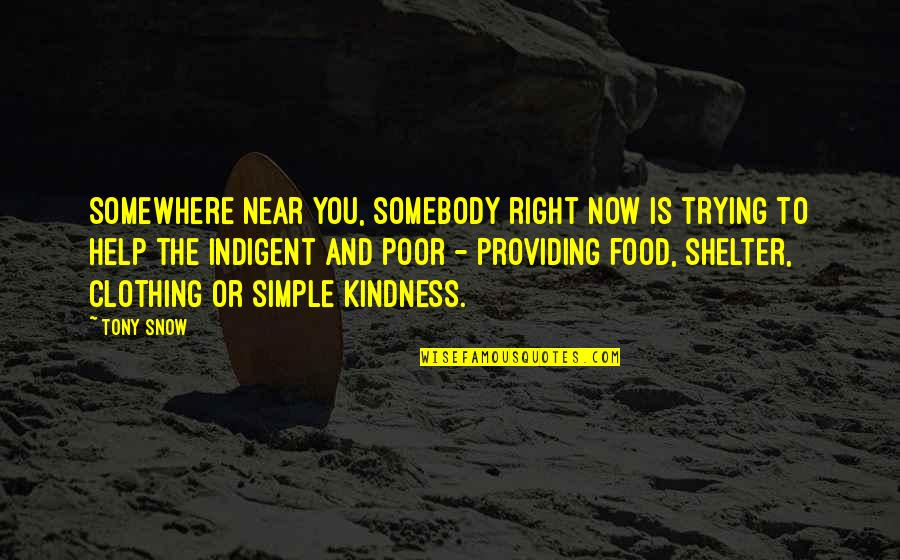 Clothing The Poor Quotes By Tony Snow: Somewhere near you, somebody right now is trying