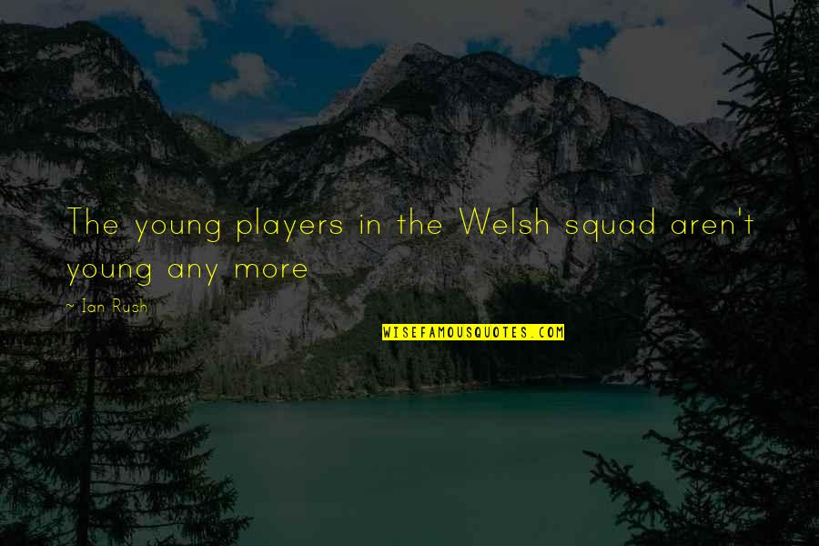 Clouded Leopard Quotes By Ian Rush: The young players in the Welsh squad aren't