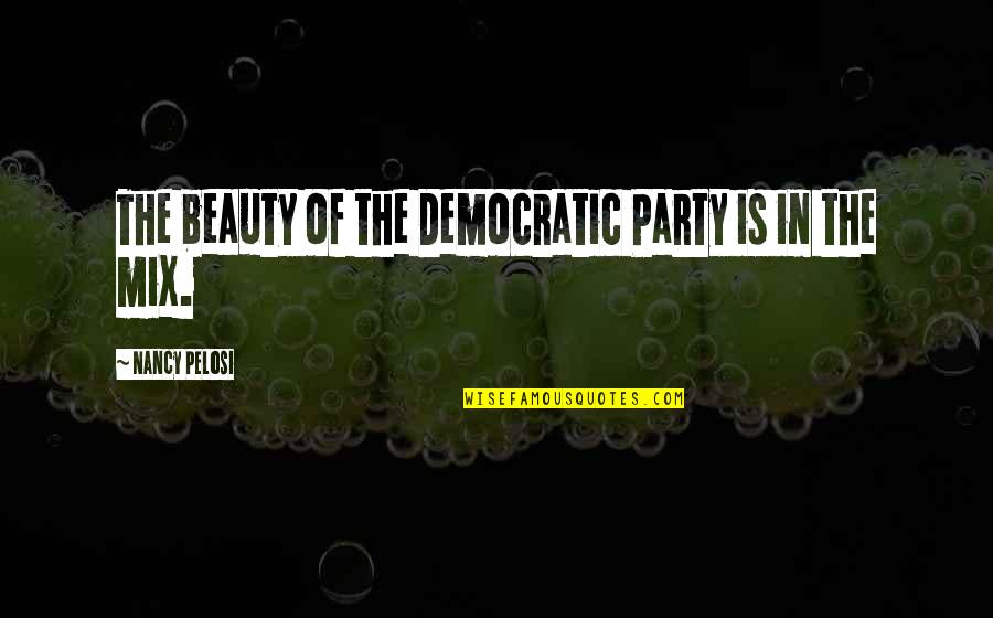 Clouded Leopard Quotes By Nancy Pelosi: The beauty of the Democratic Party is in