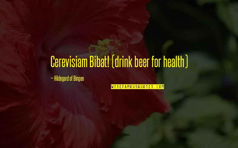 Cloudiest Quotes By Hildegard Of Bingen: Cerevisiam Bibat! (drink beer for health)