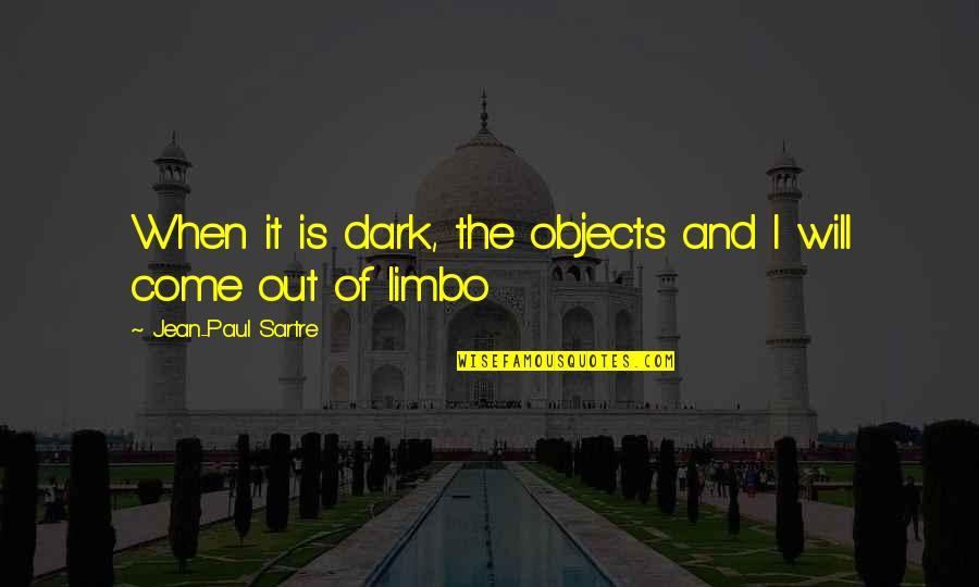 Cloudiest Quotes By Jean-Paul Sartre: When it is dark, the objects and I