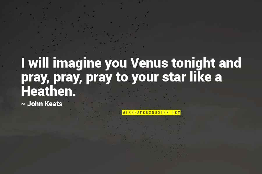Cloudiest Quotes By John Keats: I will imagine you Venus tonight and pray,