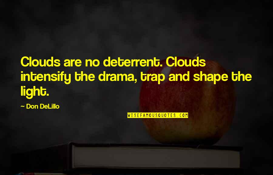 Clouds And Light Quotes By Don DeLillo: Clouds are no deterrent. Clouds intensify the drama,