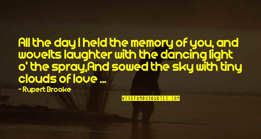 Clouds And Light Quotes By Rupert Brooke: All the day I held the memory of