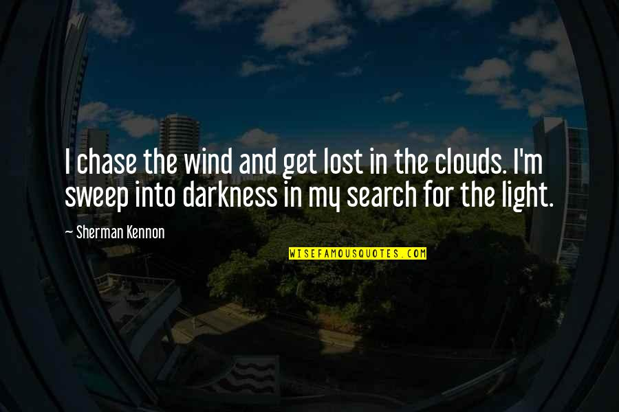 Clouds And Light Quotes By Sherman Kennon: I chase the wind and get lost in