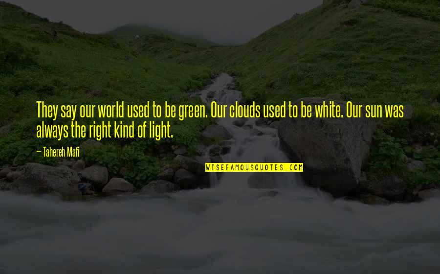 Clouds And Light Quotes By Tahereh Mafi: They say our world used to be green.