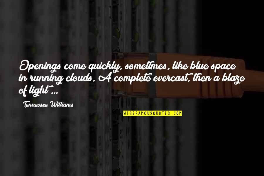 Clouds And Light Quotes By Tennessee Williams: Openings come quickly, sometimes, like blue space in