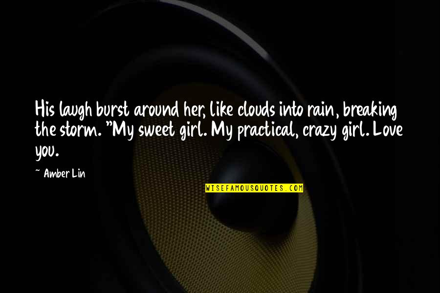 Clouds And Rain Quotes By Amber Lin: His laugh burst around her, like clouds into
