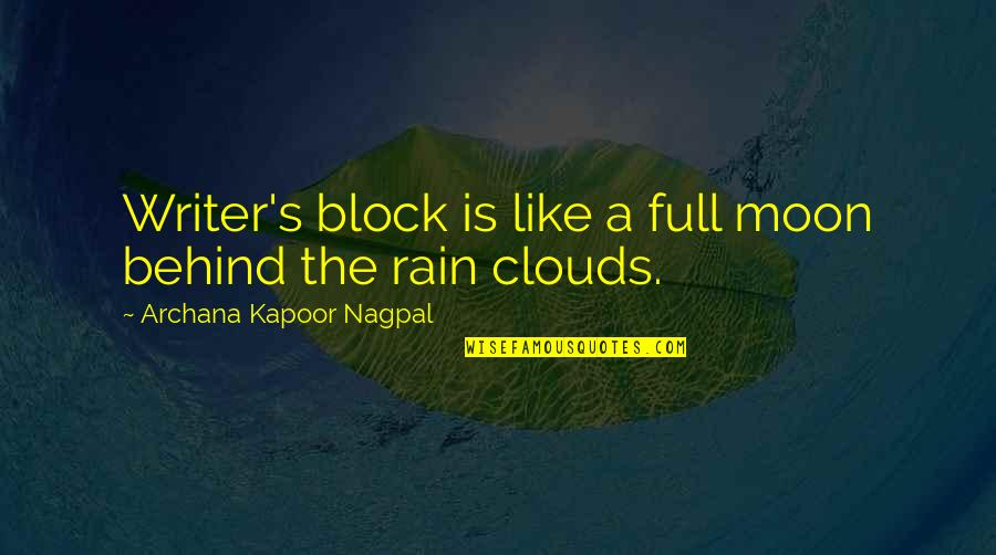 Clouds And Rain Quotes By Archana Kapoor Nagpal: Writer's block is like a full moon behind