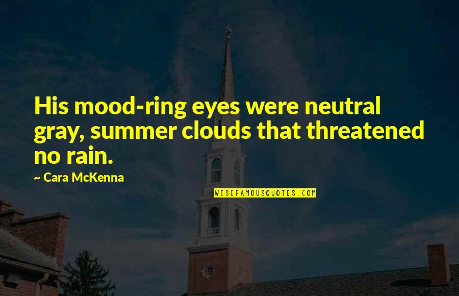 Clouds And Rain Quotes By Cara McKenna: His mood-ring eyes were neutral gray, summer clouds