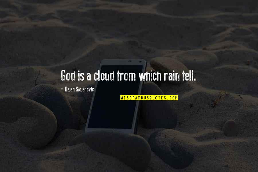 Clouds And Rain Quotes By Dejan Stojanovic: God is a cloud from which rain fell.