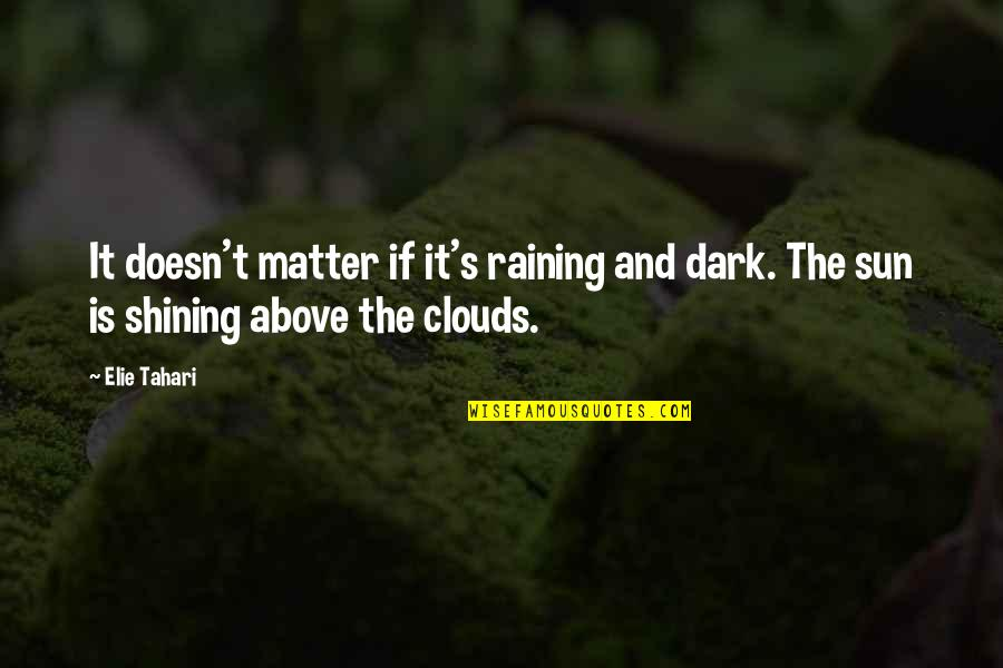 Clouds And Rain Quotes By Elie Tahari: It doesn't matter if it's raining and dark.