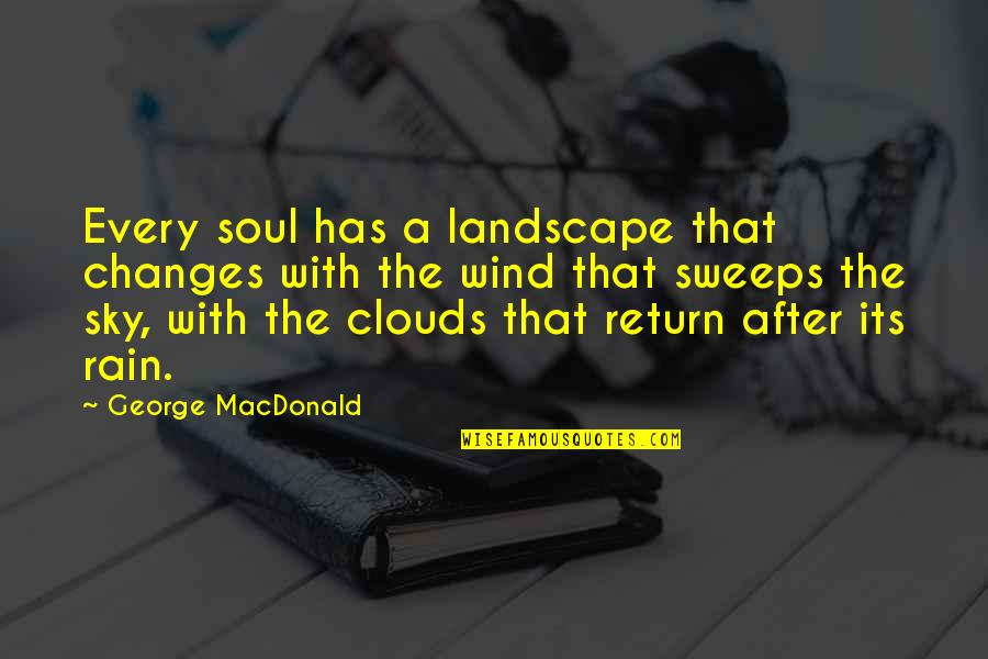 Clouds And Rain Quotes By George MacDonald: Every soul has a landscape that changes with