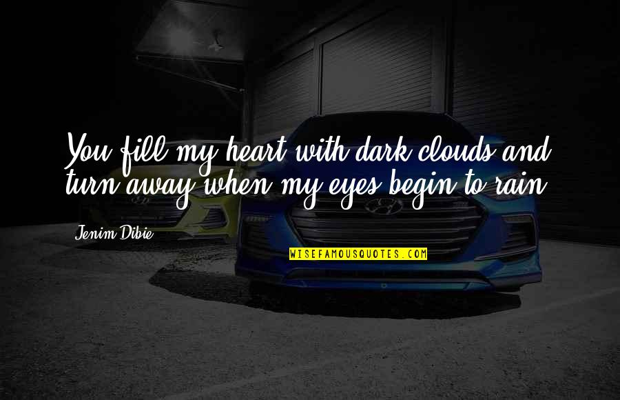 Clouds And Rain Quotes By Jenim Dibie: You fill my heart with dark clouds and