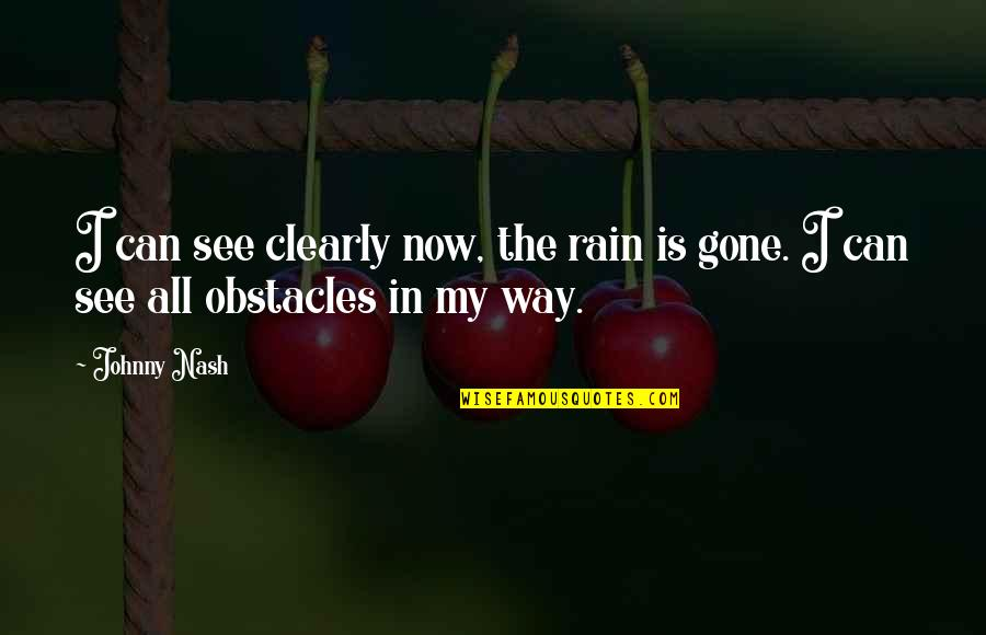 Clouds And Rain Quotes By Johnny Nash: I can see clearly now, the rain is