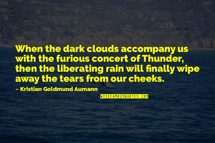 Clouds And Rain Quotes By Kristian Goldmund Aumann: When the dark clouds accompany us with the