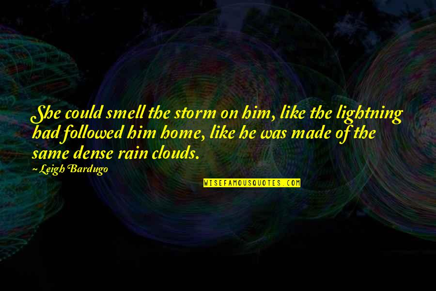 Clouds And Rain Quotes By Leigh Bardugo: She could smell the storm on him, like
